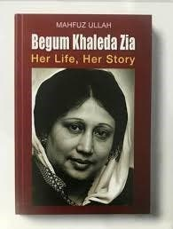 The 720-page biography of the jailed Khaleda Zia traces her rise and rise